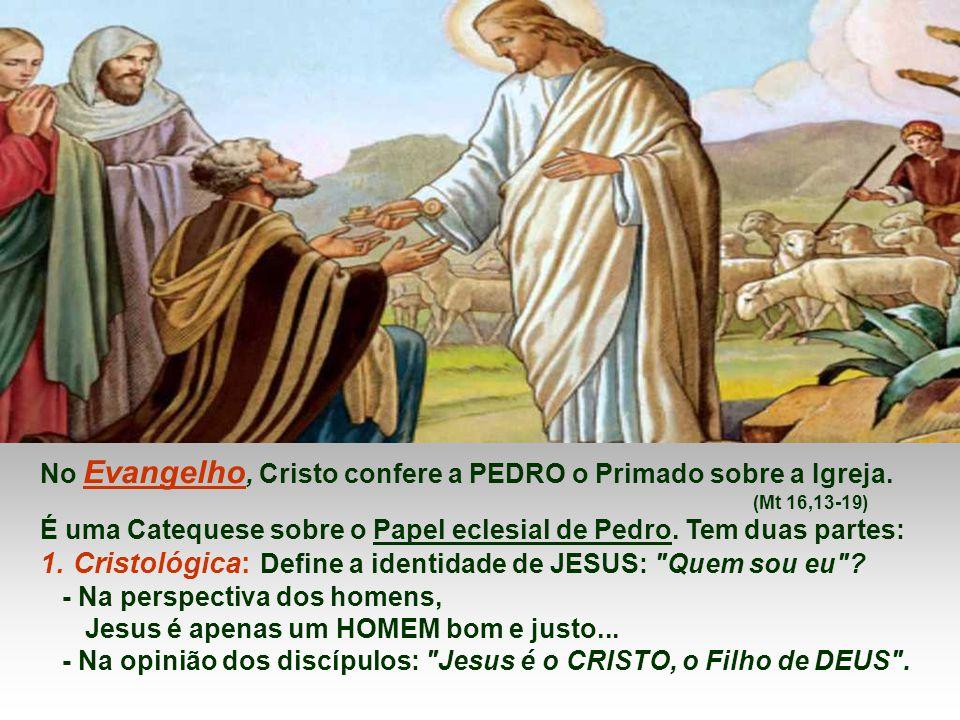 No Evangelho, Cristo confere a PEDRO o Primado sobre a Igreja.