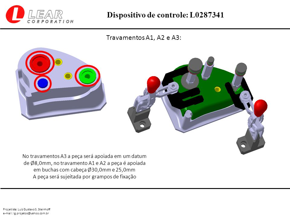 Projetista: Luiz Gustavo S. Steinhoff e-mail: lg.projetos@yahoo.com.br Dispositivo de controle: L0287341 Travamentos A1, A2 e A3: No travamentos A3 a