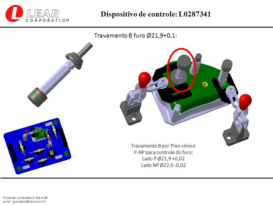 Projetista: Luiz Gustavo S. Steinhoff e-mail: lg.projetos@yahoo.com.br Dispositivo de controle: L0287341 Travamento B furo Ø21,9+0,1: Travamento B por
