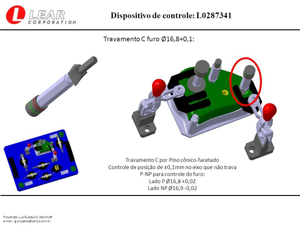 Projetista: Luiz Gustavo S. Steinhoff e-mail: lg.projetos@yahoo.com.br Dispositivo de controle: L0287341 Travamento C furo Ø16,8+0,1: Travamento C por