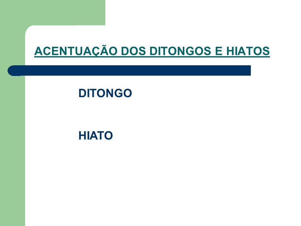 ACENTUAÇÃO DOS DITONGOS E HIATOS DITONGO HIATO