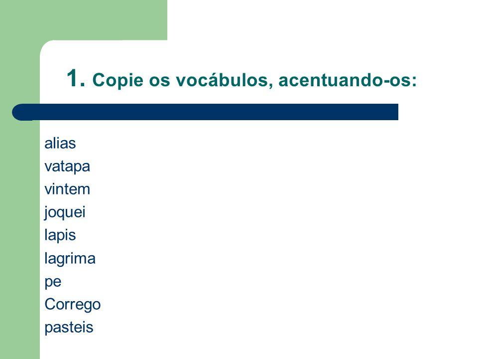 1. Copie os vocábulos, acentuando-os: alias vatapa vintem joquei lapis lagrima pe Corrego pasteis