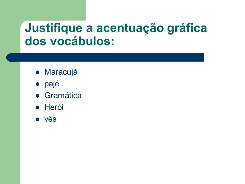 Justifique a acentuação gráfica dos vocábulos: Maracujá pajé Gramática Herói vês
