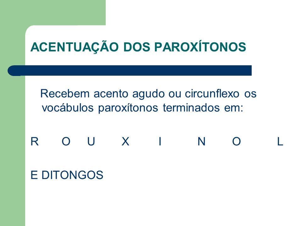 ACENTUAÇÃO DOS PAROXÍTONOS Recebem acento agudo ou circunflexo os vocábulos paroxítonos terminados em: R O U X I N O L E DITONGOS