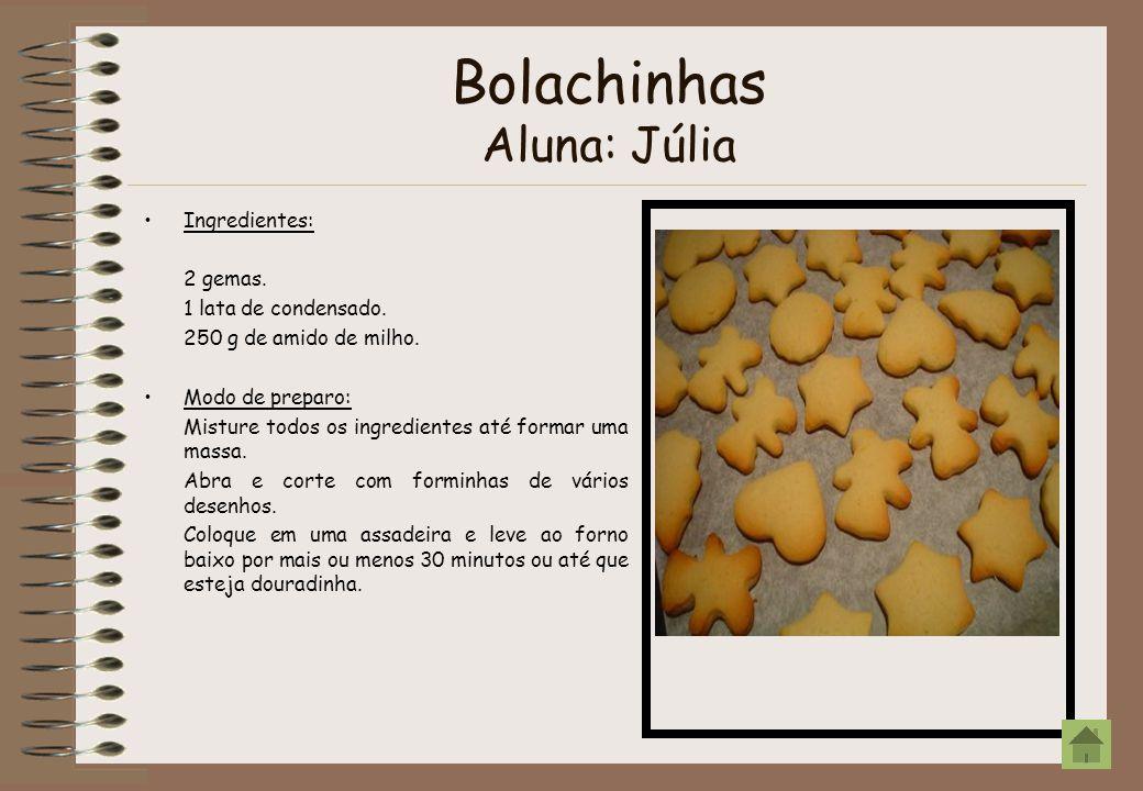 Bolachinhas Aluna: Júlia Ingredientes: 2 gemas. 1 lata de condensado. 250 g de amido de milho. Modo de preparo: Misture todos os ingredientes até form