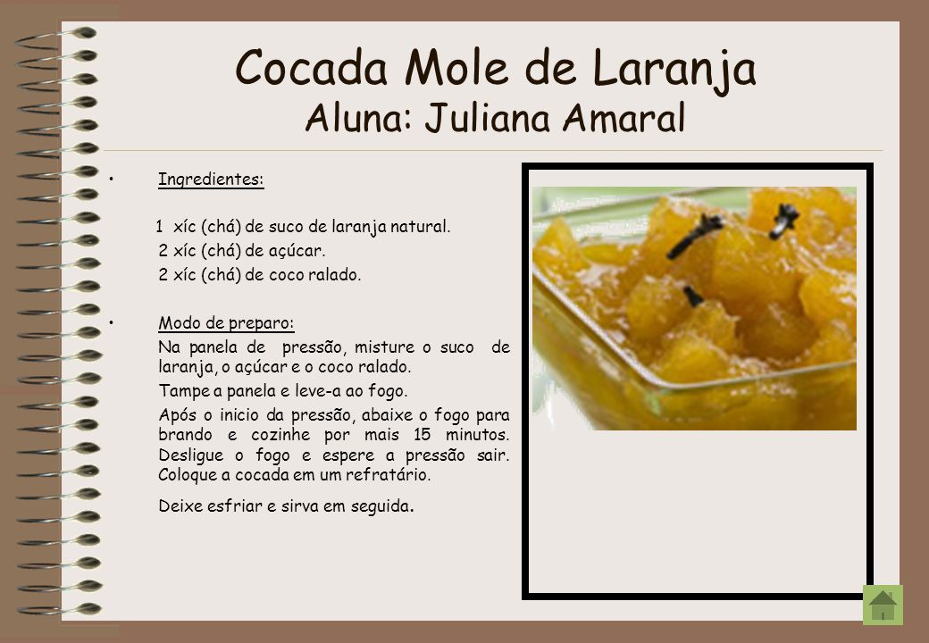 Cocada Mole de Laranja Aluna: Juliana Amaral Ingredientes: 1 xíc (chá) de suco de laranja natural. 2 xíc (chá) de açúcar. 2 xíc (chá) de coco ralado.