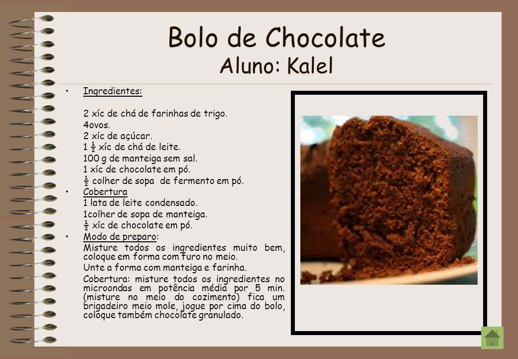Bolo de Chocolate Aluno: Kalel Ingredientes: 2 xíc de chá de farinhas de trigo. 4ovos. 2 xíc de açúcar. 1 ½ xíc de chá de leite. 100 g de manteiga sem