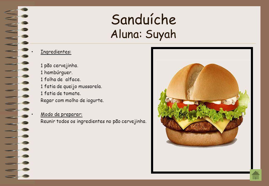Sanduíche Aluna: Suyah Ingredientes: 1 pão cervejinha. 1 hambúrguer. 1 folha de alface. 1 fatia de queijo mussarela. 1 fatia de tomate. Regar com molh