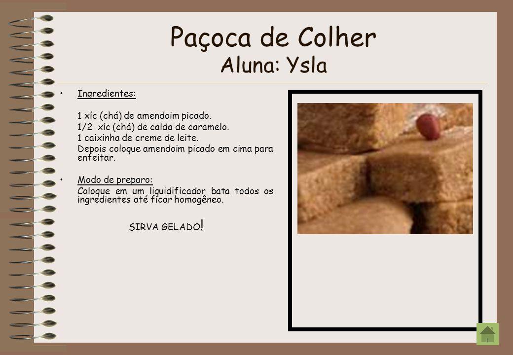 Paçoca de Colher Aluna: Ysla Ingredientes: 1 xíc (chá) de amendoim picado. 1/2 xíc (chá) de calda de caramelo. 1 caixinha de creme de leite. Depois co