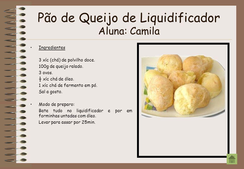 Pão de Queijo de Liquidificador Aluna: Camila Ingredientes 3 xíc (chá) de polvilho doce. 100g de queijo ralado. 3 ovos. ½ xíc chá de óleo. 1 xíc chá d