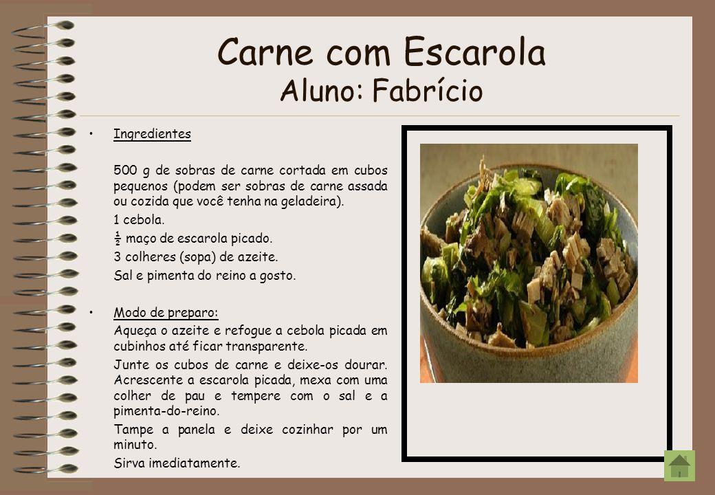 Carne com Escarola Aluno: Fabrício Ingredientes 500 g de sobras de carne cortada em cubos pequenos (podem ser sobras de carne assada ou cozida que voc