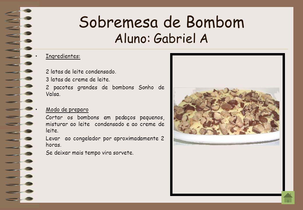 Sobremesa de Bombom Aluno: Gabriel A Ingredientes: 2 latas de leite condensado. 3 latas de creme de leite. 2 pacotes grandes de bombons Sonho de Valsa