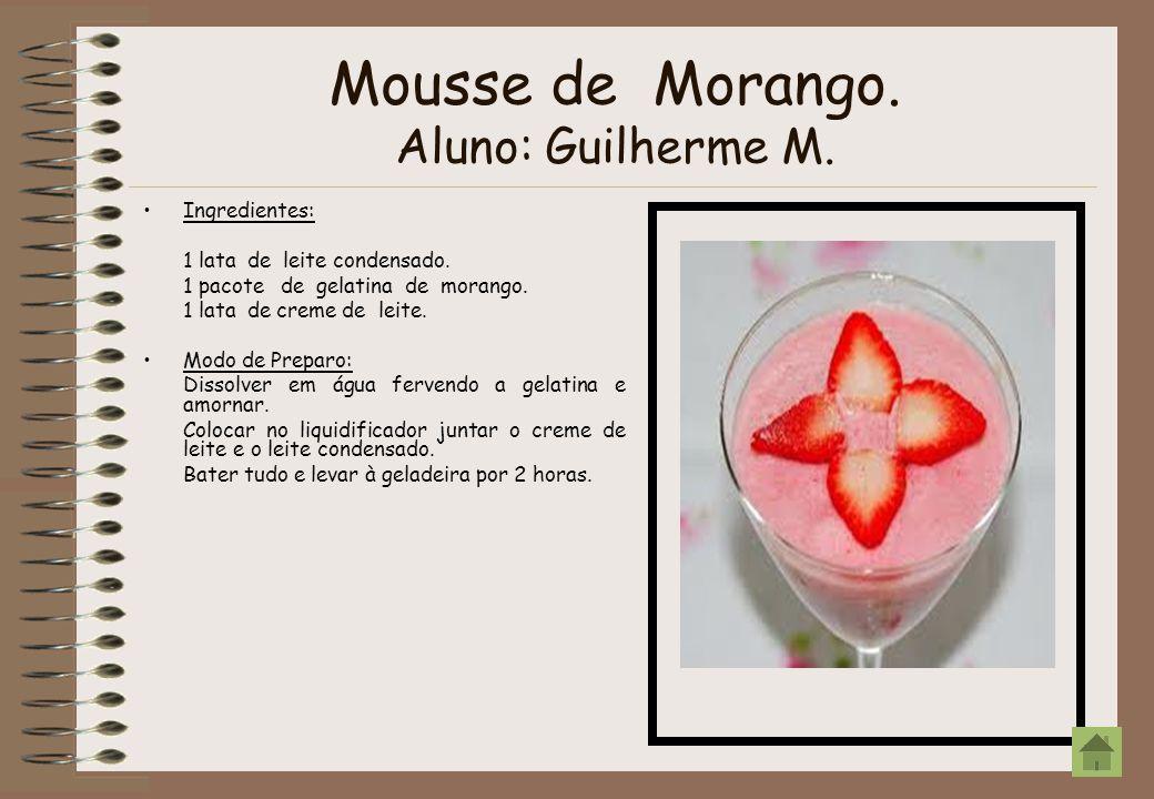 Mousse de Morango. Aluno: Guilherme M. Ingredientes: 1 lata de leite condensado. 1 pacote de gelatina de morango. 1 lata de creme de leite. Modo de Pr
