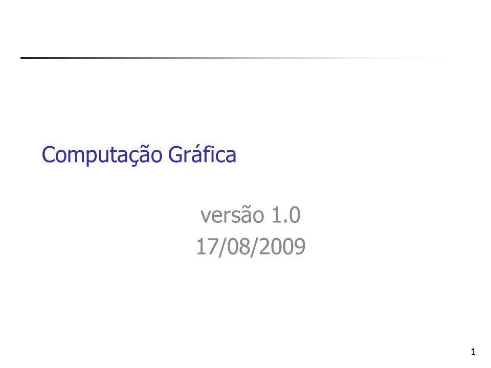 1 Computação Gráfica versão 1.0 17/08/2009