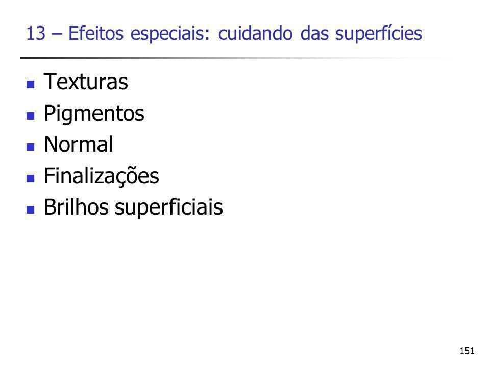 152 Texturas O material (ou materiais) que compõem um objeto é representado através da superfície visível.