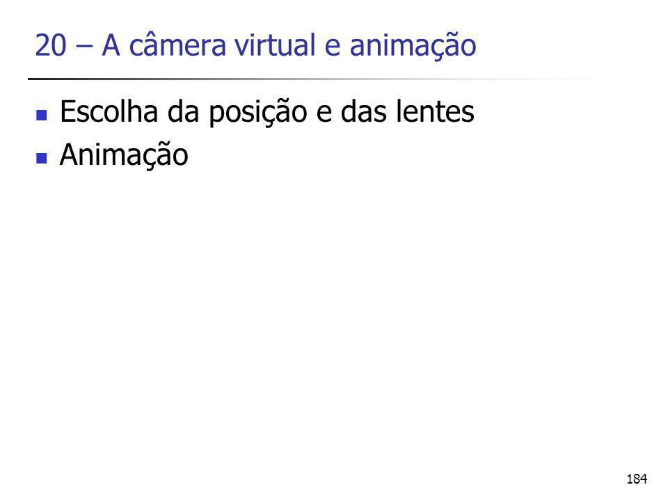 184 20 – A câmera virtual e animação Escolha da posição e das lentes Animação