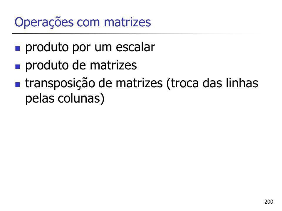 200 Operações com matrizes produto por um escalar produto de matrizes transposição de matrizes (troca das linhas pelas colunas)