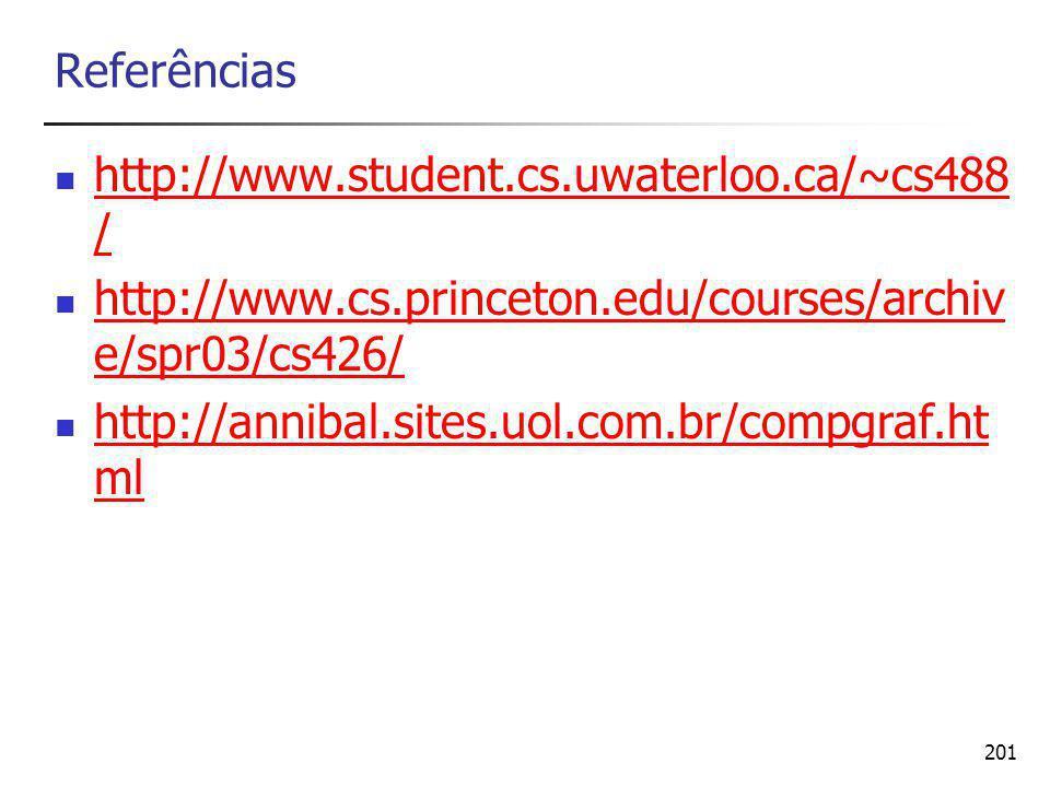 201 Referências http://www.student.cs.uwaterloo.ca/~cs488 / http://www.student.cs.uwaterloo.ca/~cs488 / http://www.cs.princeton.edu/courses/archiv e/spr03/cs426/ http://www.cs.princeton.edu/courses/archiv e/spr03/cs426/ http://annibal.sites.uol.com.br/compgraf.ht ml http://annibal.sites.uol.com.br/compgraf.ht ml