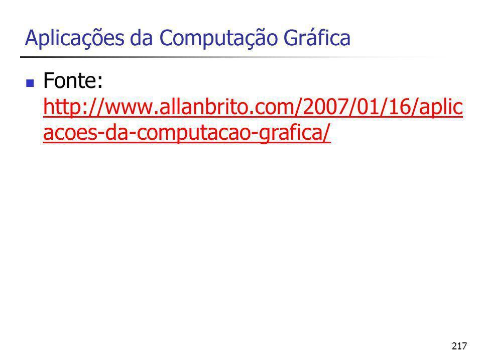 217 Aplicações da Computação Gráfica Fonte: http://www.allanbrito.com/2007/01/16/aplic acoes-da-computacao-grafica/ http://www.allanbrito.com/2007/01/16/aplic acoes-da-computacao-grafica/