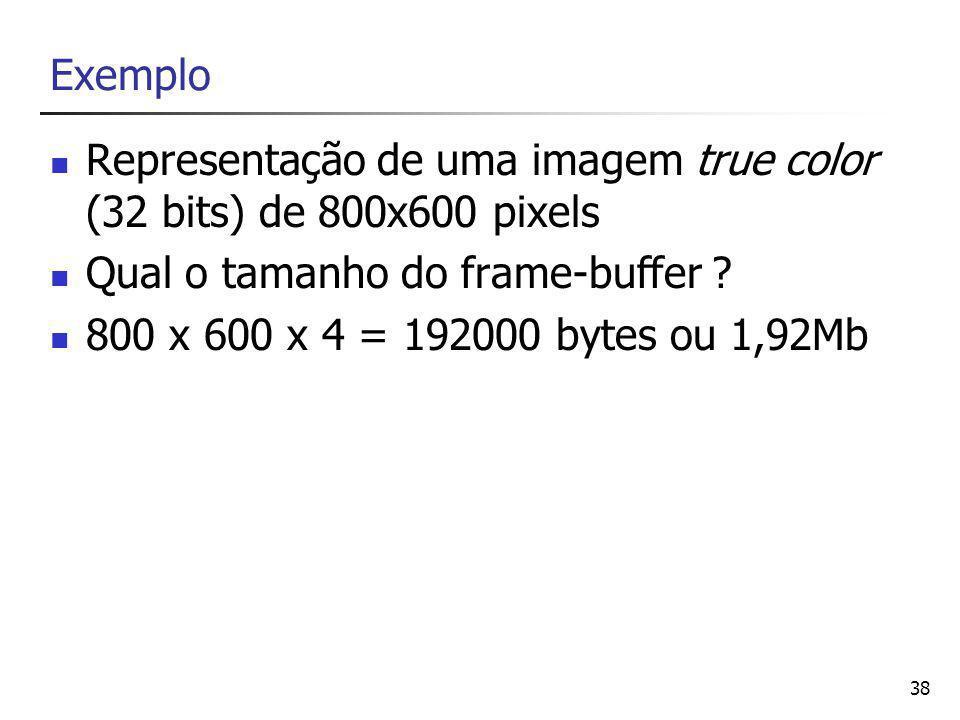 38 Exemplo Representação de uma imagem true color (32 bits) de 800x600 pixels Qual o tamanho do frame-buffer .