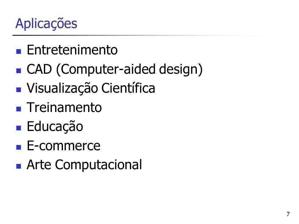 7 Aplicações Entretenimento CAD (Computer-aided design) Visualização Científica Treinamento Educação E-commerce Arte Computacional
