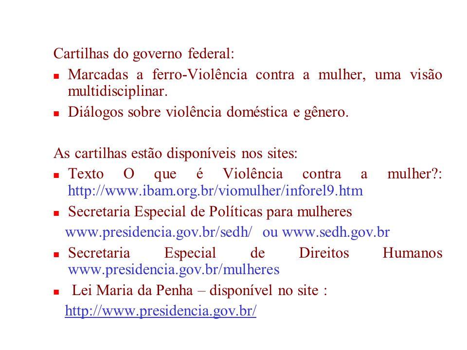Cartilhas do governo federal: Marcadas a ferro-Violência contra a mulher, uma visão multidisciplinar.