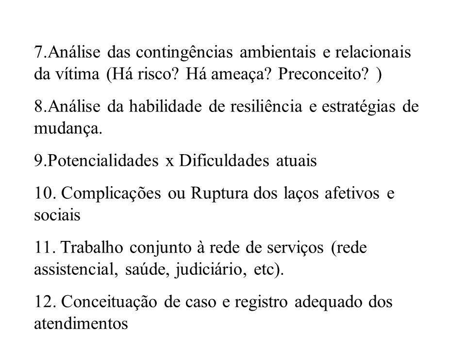7.Análise das contingências ambientais e relacionais da vítima (Há risco.