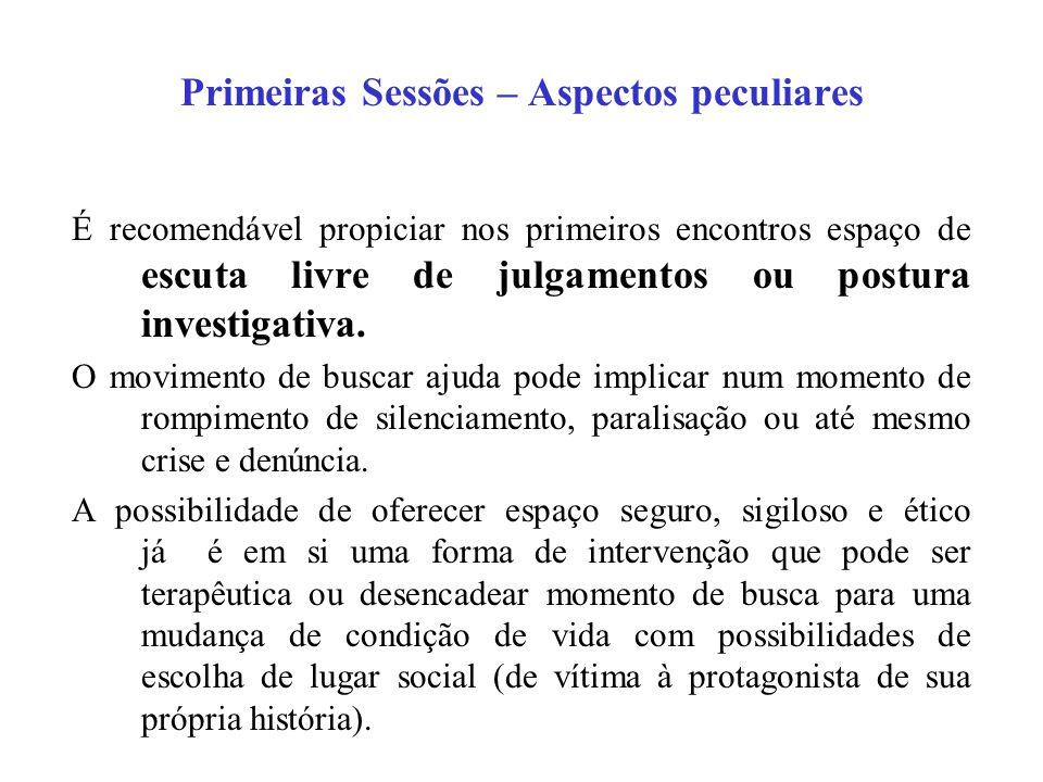 Primeiras Sessões – Aspectos peculiares É recomendável propiciar nos primeiros encontros espaço de escuta livre de julgamentos ou postura investigativa.