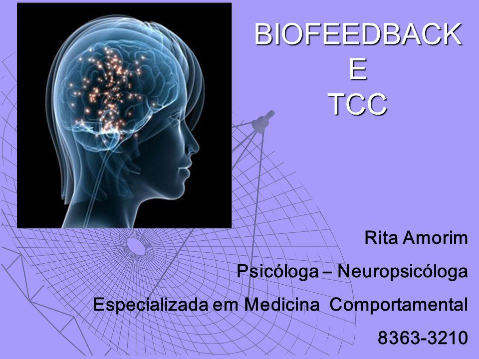 BIOFEEDBACK E TCC Rita Amorim Psicóloga – Neuropsicóloga Especializada em Medicina Comportamental 8363-3210