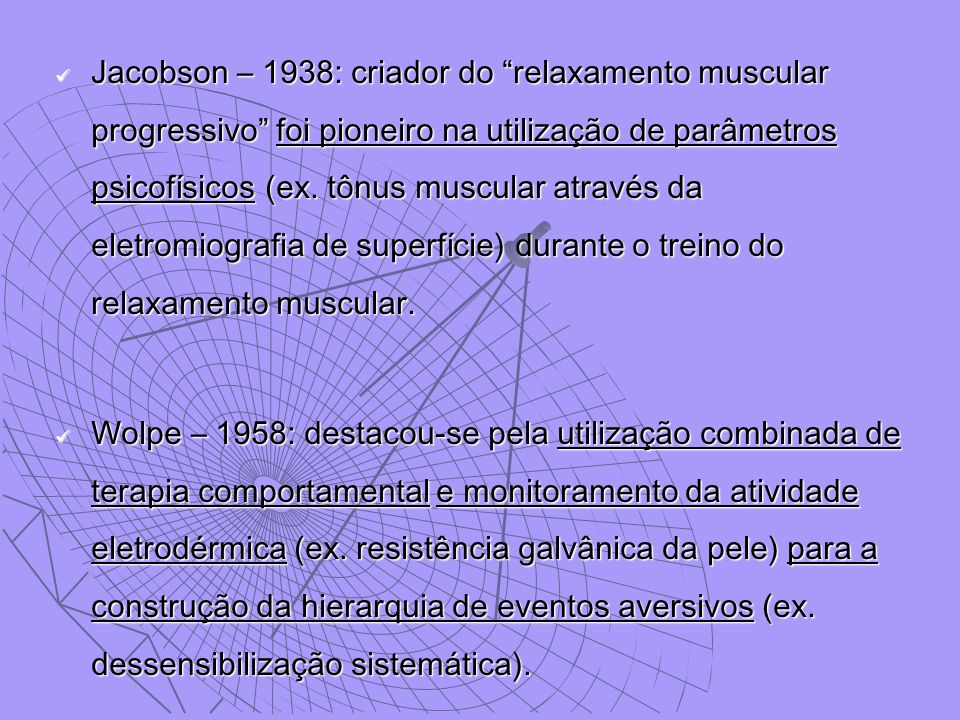 """Jacobson – 1938: criador do """"relaxamento muscular progressivo"""" foi pioneiro na utilização de parâmetros psicofísicos (ex. tônus muscular através da el"""