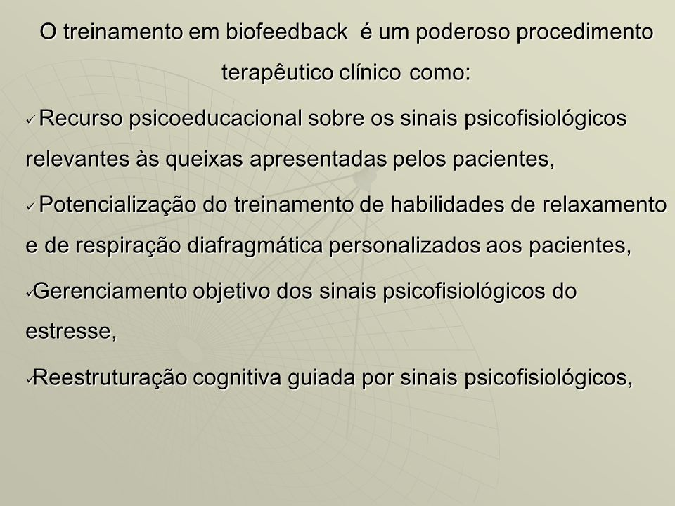 O treinamento em biofeedback é um poderoso procedimento terapêutico clínico como: Recurso psicoeducacional sobre os sinais psicofisiológicos relevante