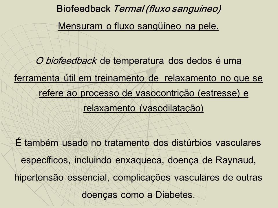 Biofeedback Termal (fluxo sanguíneo) Mensuram o fluxo sangüíneo na pele. O biofeedback de temperatura dos dedos é uma ferramenta útil em treinamento d