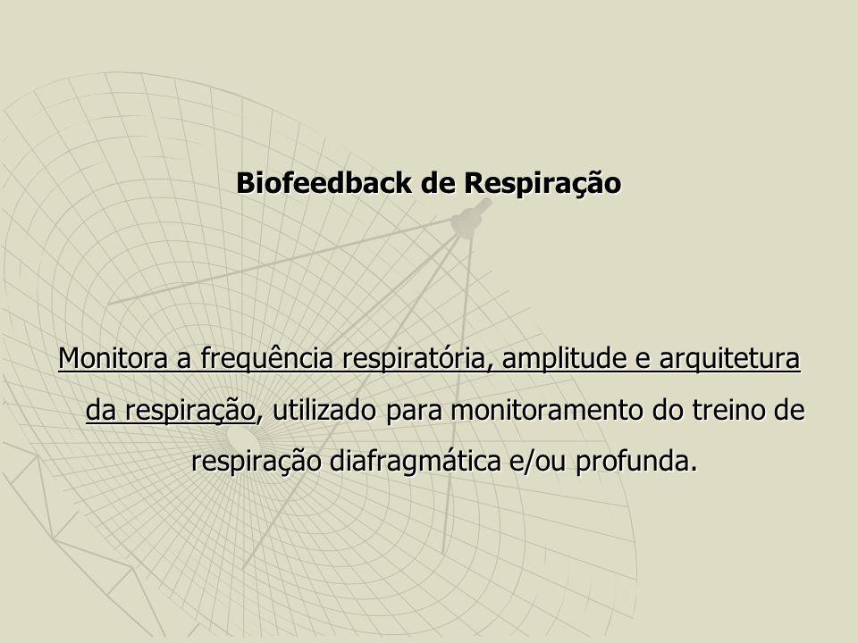 Biofeedback de Respiração Monitora a frequência respiratória, amplitude e arquitetura da respiração, utilizado para monitoramento do treino de respira