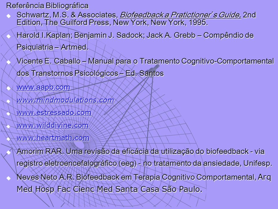 Referência Bibliográfica  Schwartz, M.S. & Associates, Biofeedback a Pratictioner´s Guide, 2nd Edition, The Guilford Press, New York, New York, 1995.