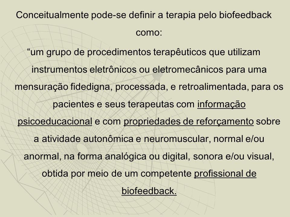 """Conceitualmente pode-se definir a terapia pelo biofeedback como: """"um grupo de procedimentos terapêuticos que utilizam instrumentos eletrônicos ou elet"""