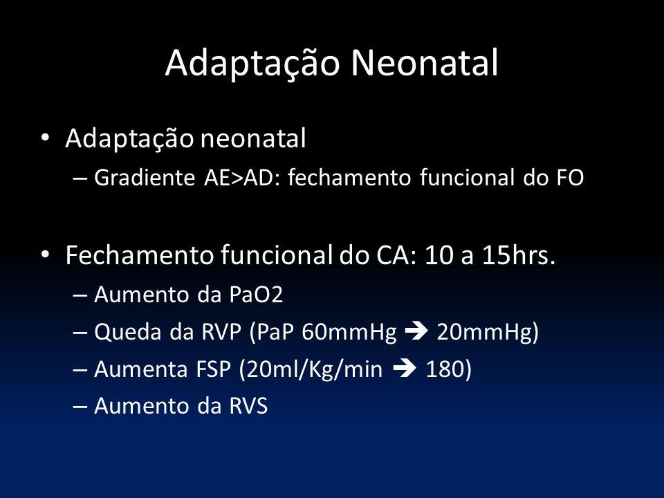 Adaptação Neonatal Adaptação neonatal – Gradiente AE>AD: fechamento funcional do FO Fechamento funcional do CA: 10 a 15hrs. – Aumento da PaO2 – Queda