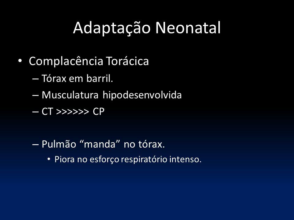 """Adaptação Neonatal Complacência Torácica – Tórax em barril. – Musculatura hipodesenvolvida – CT >>>>>> CP – Pulmão """"manda"""" no tórax. Piora no esforço"""