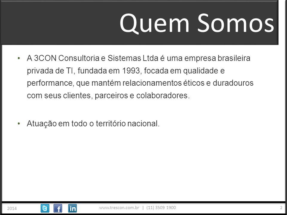 www.trescon.com.br | (11) 3509 1900 2014 2 A 3CON Consultoria e Sistemas Ltda é uma empresa brasileira privada de TI, fundada em 1993, focada em qualidade e performance, que mantém relacionamentos éticos e duradouros com seus clientes, parceiros e colaboradores.