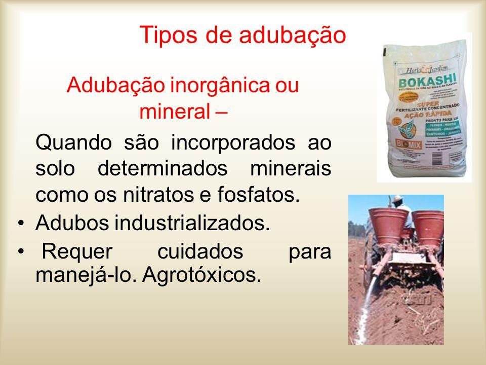 Tipos de adubação Adubação inorgânica ou mineral – Quando são incorporados ao solo determinados minerais como os nitratos e fosfatos. Adubos industria