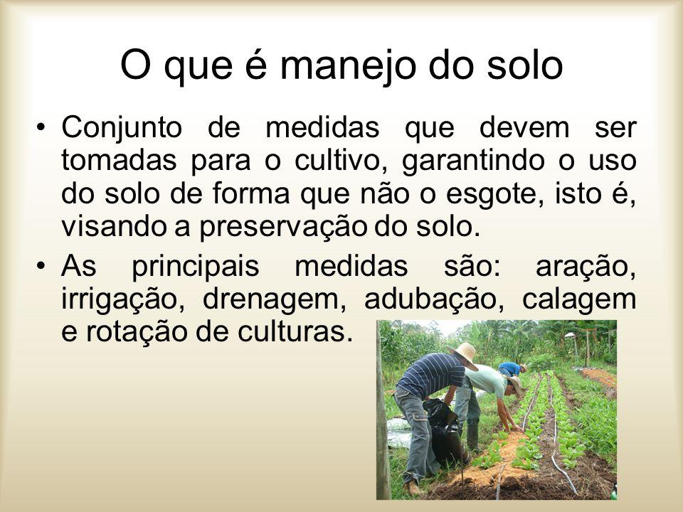 O que é manejo do solo Conjunto de medidas que devem ser tomadas para o cultivo, garantindo o uso do solo de forma que não o esgote, isto é, visando a