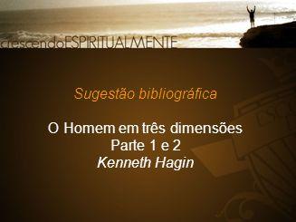 Sugestão bibliográfica O Homem em três dimensões Parte 1 e 2 Kenneth Hagin