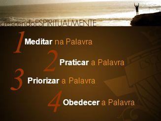2 1 Meditar na Palavra Praticar a Palavra 3 Priorizar a Palavra 4 Obedecer a Palavra
