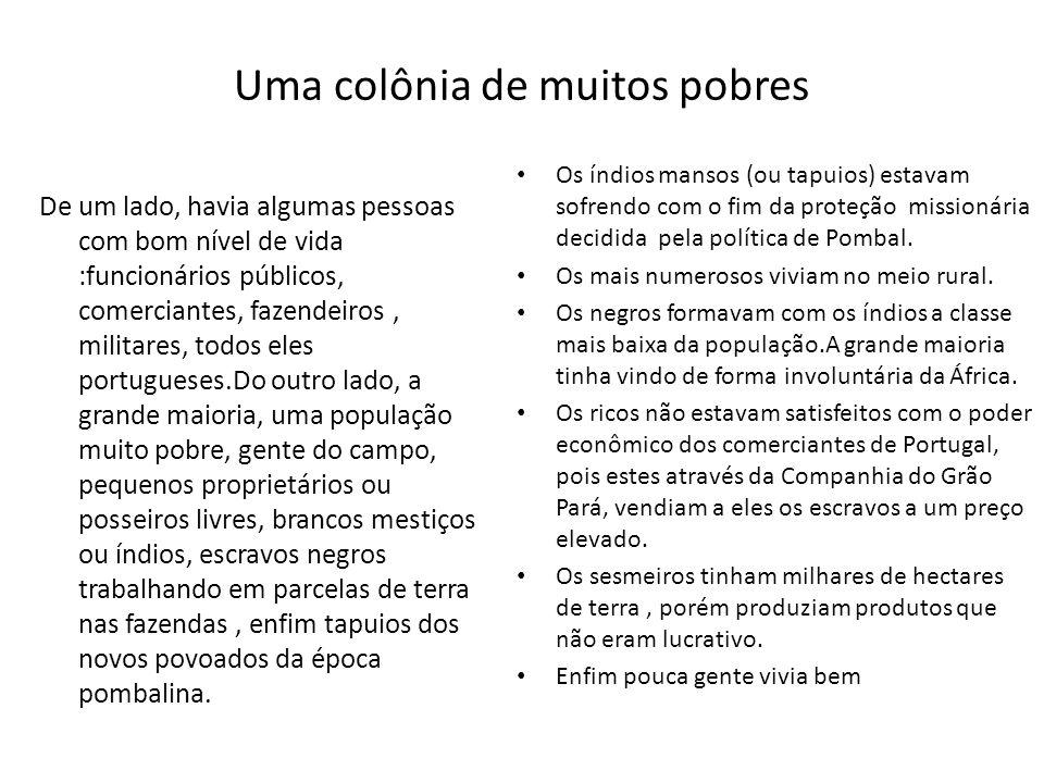 Uma colônia de muitos pobres De um lado, havia algumas pessoas com bom nível de vida :funcionários públicos, comerciantes, fazendeiros, militares, tod