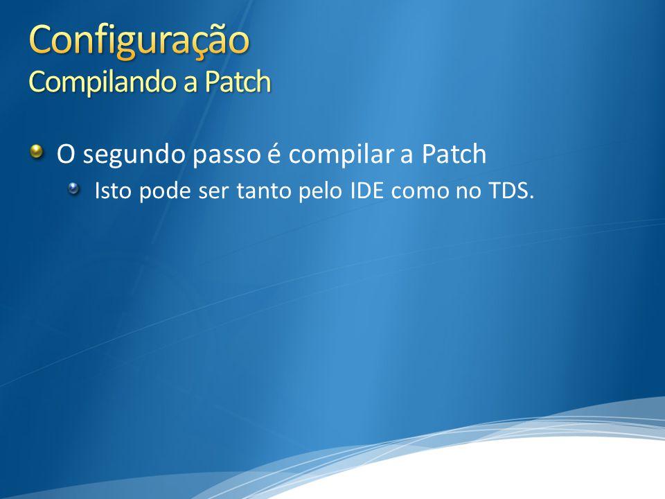 O segundo passo é compilar a Patch Isto pode ser tanto pelo IDE como no TDS.