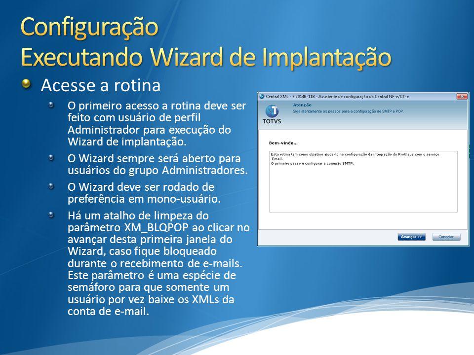 Acesse a rotina O primeiro acesso a rotina deve ser feito com usuário de perfil Administrador para execução do Wizard de implantação. O Wizard sempre