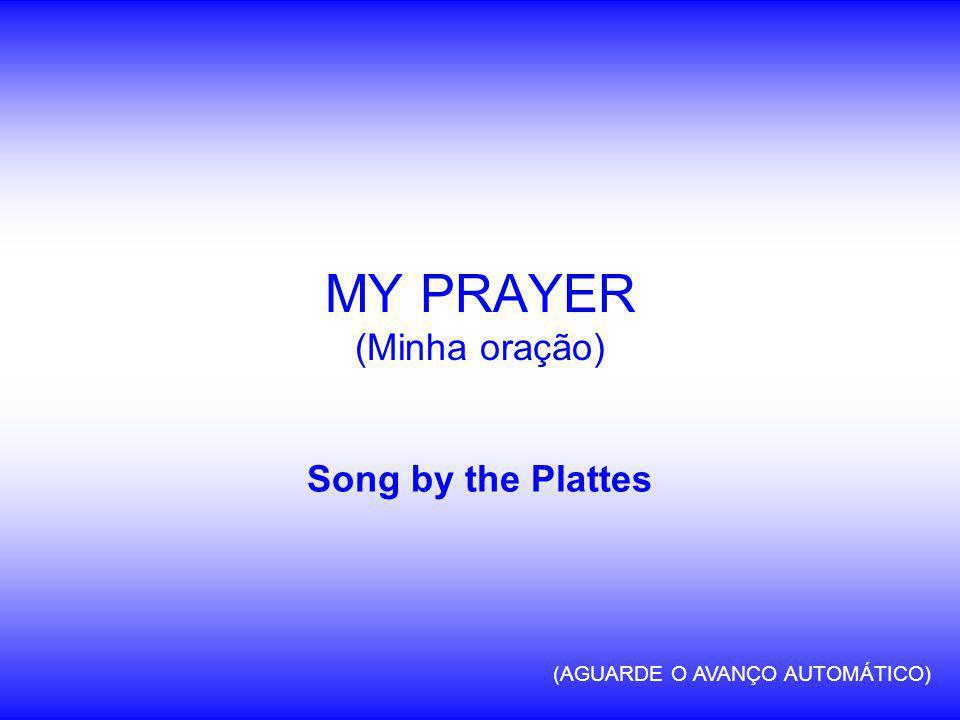 Song by the Plattes MY PRAYER (Minha oração) (AGUARDE O AVANÇO AUTOMÁTICO)