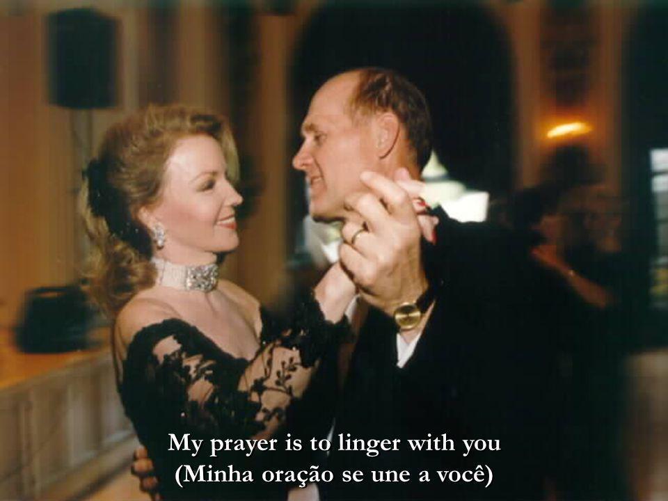 My prayer is to linger with you (Minha oração se une a você)