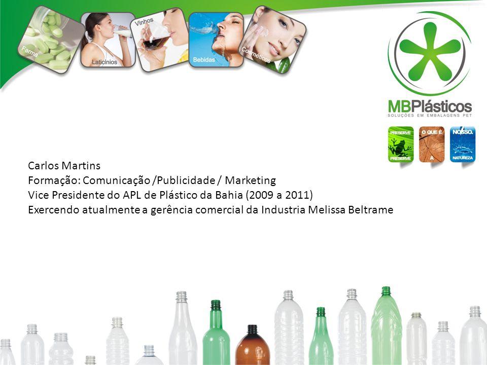 Carlos Martins Formação: Comunicação /Publicidade / Marketing Vice Presidente do APL de Plástico da Bahia (2009 a 2011) Exercendo atualmente a gerênci