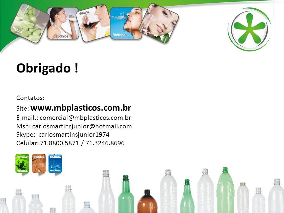 Obrigado ! Contatos: Site: www.mbplasticos.com.br E-mail.: comercial@mbplasticos.com.br Msn: carlosmartinsjunior@hotmail.com Skype: carlosmartinsjunio