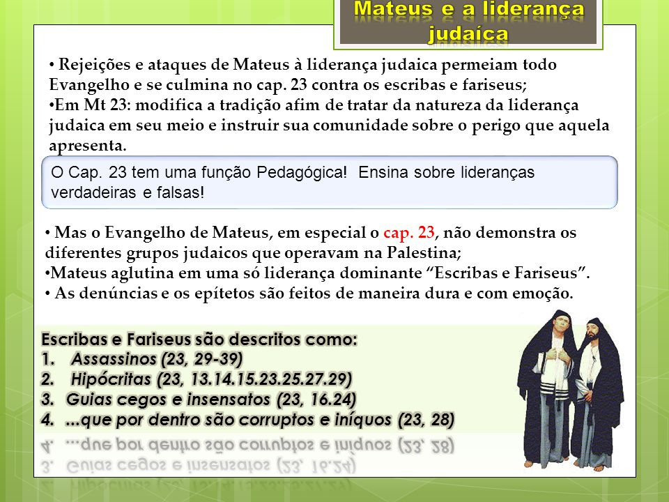 Rejeições e ataques de Mateus à liderança judaica permeiam todo Evangelho e se culmina no cap. 23 contra os escribas e fariseus; Em Mt 23: modifica a